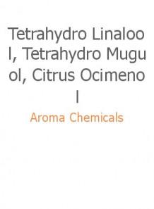 Tetrahydro Linalool, Tetrahydro Muguol, Citrus Ocimenol