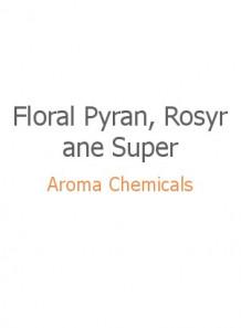 Floral Pyran, Rosyrane Super