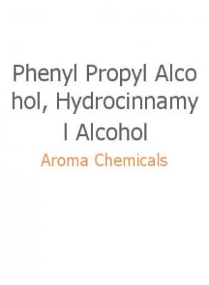 Phenyl Propyl Alcohol, Hydrocinnamyl Alcohol