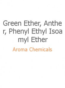 Green Ether, Anther, Phenyl Ethyl Isoamyl Ether